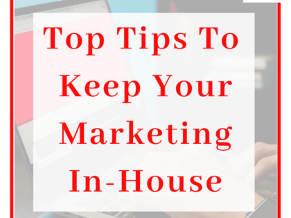 Top Tips To Keep Your Marketing In-House