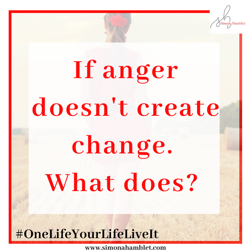 Title - If anger doesn't create change. What does?