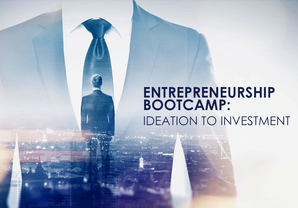 Entrepreneurship Bootcamp - Ideation to Investment