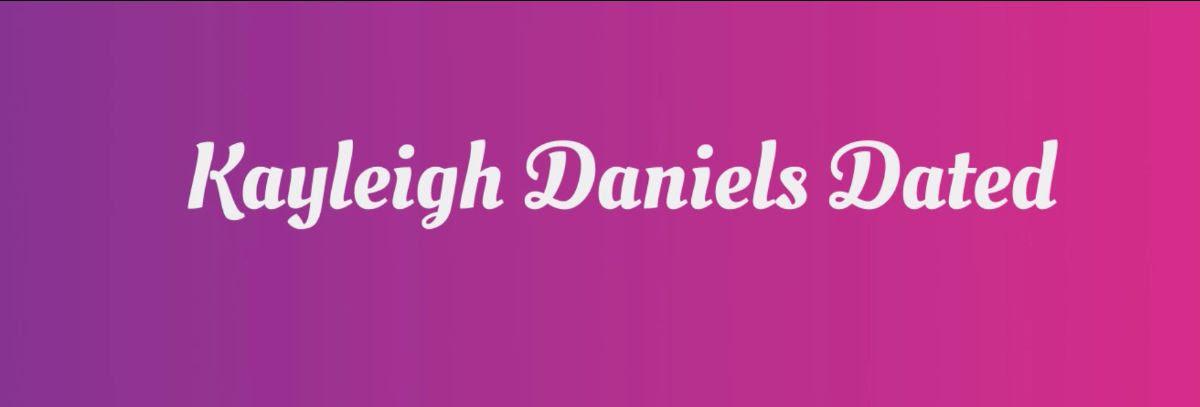 Kayleigh Daniels Dated