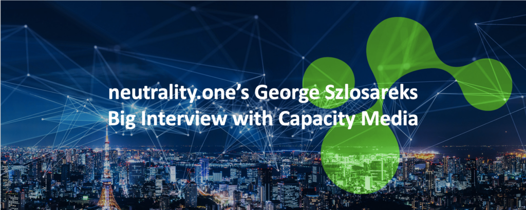 neutrality.one's George Szlosareks Big Interview with Capacity Media
