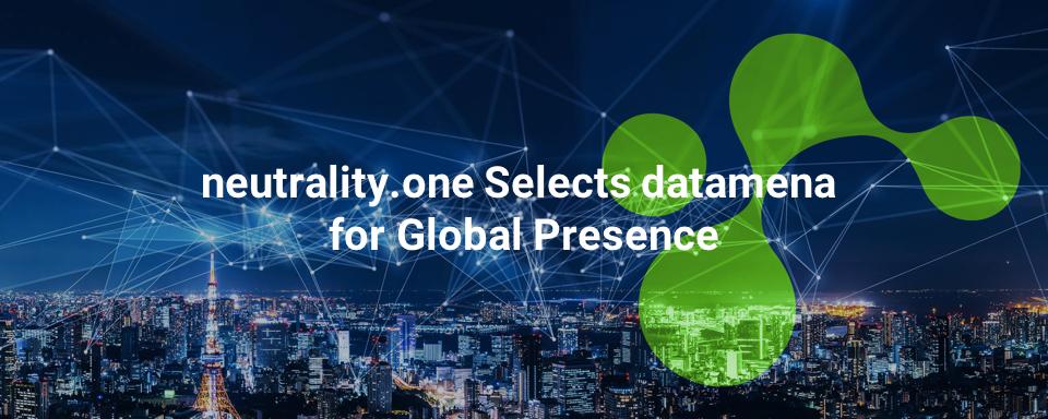 neutrality.one Selects datamena for Global Presence