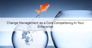 Change Management as a Core Competency 1