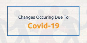 Changes Occuring Due to Covid-19