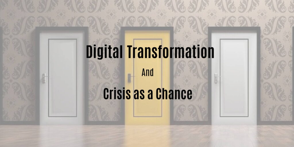 Digital Transformation and Crisis as a Chance 1