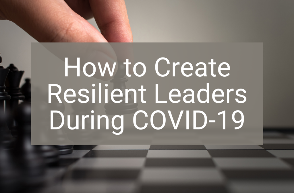 How-to-Create-Resilient-Leaders-During-COVID-19