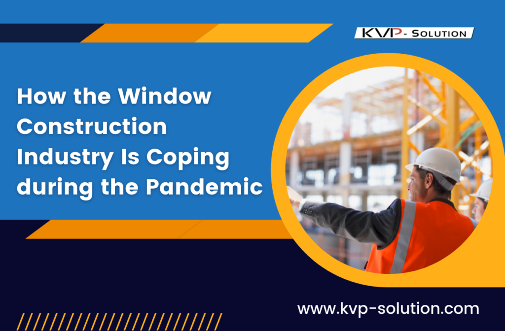 How the Window Construction Industry Is Coping during the Pandemic
