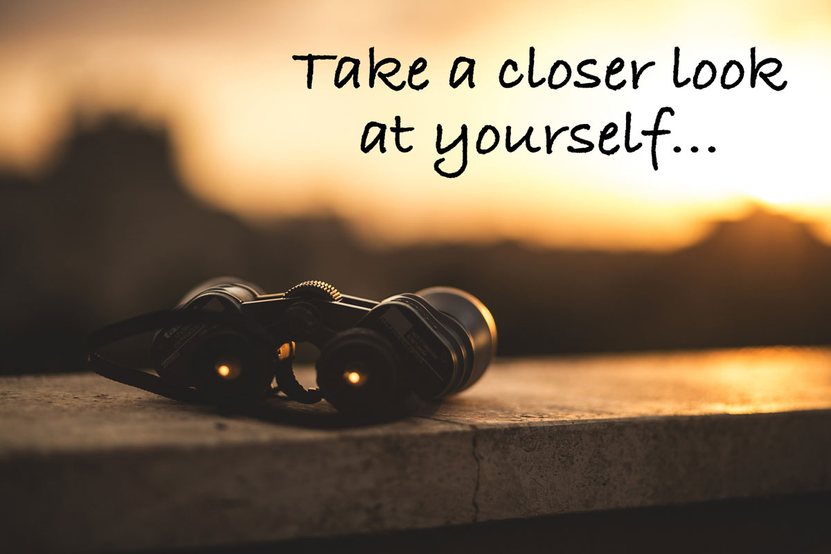 Take a closer look at yourself