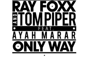 Ray Foxx, Tom Piper feat Ayah Marar - Only Way