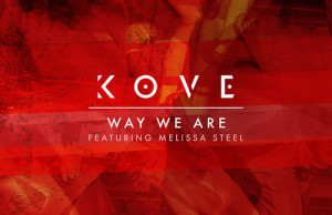 Kove - Way We Are feat. Melissa Steel FREE DOWNLOAD MP3 ZIPPY ZIPPYSHARE