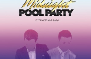 Midnight Pool Party - If You Were Mine FREE DOWNLOAD MP3 ZIPPY
