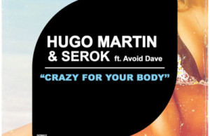 Hugo Martin, Crazy For Your Body, Free, Download, Mp3, Zippy, Definition Of Sounds, Avoid Dave, Soundspace, Future House, Deep House