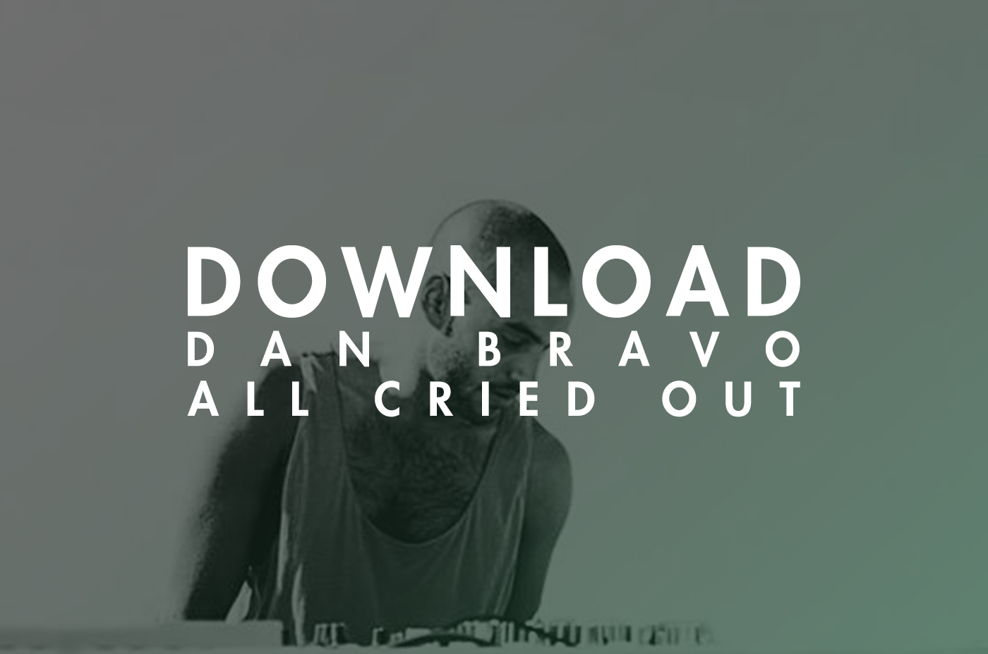 dan bravo, free, download, all cried out, deep house, soundspace