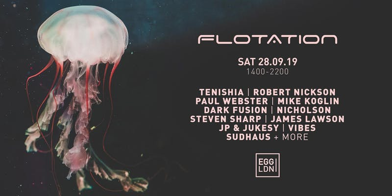 FLOTATION DAY Party with Tenishia, Robert Nickson, Paul Webster at Egg, London on 28th of September 2019