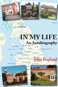 Cover of John England's autobiography IN MY LIFE. It shows a map of the UK together with photographs of the homes where John has lived.