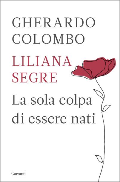La sola colpa di essere nati  Gherardo Colombo,Liliana Segre