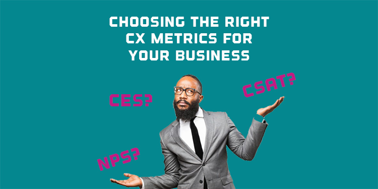Choosing The Right CX Metrics For Your Business