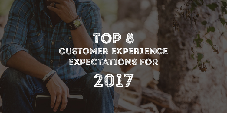 Top 8 Customer Experience Expectations For 2017