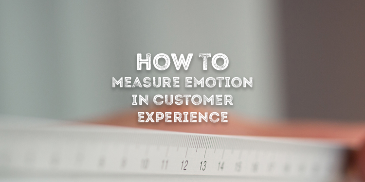 How To Measure Emotion In Customer Experience