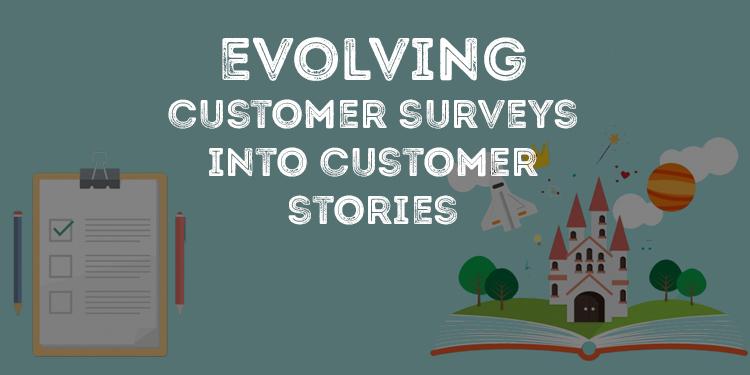 Evolving Customer Surveys into Customer Stories