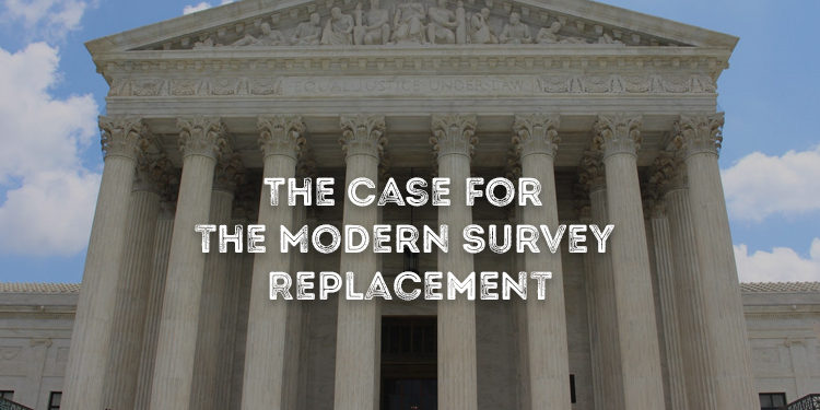 The Case for the Modern Survey Replacement