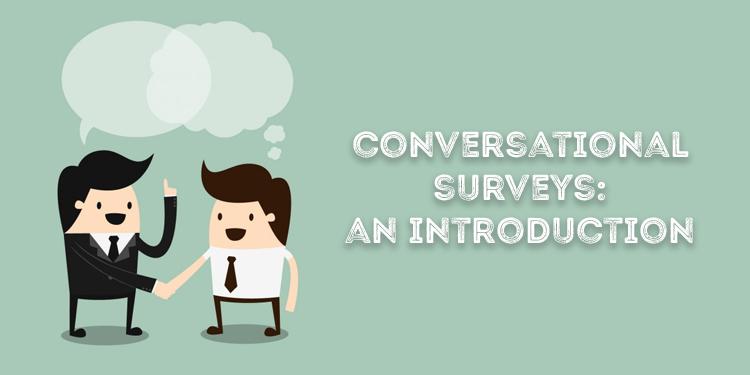 Conversational Surveys: An Introduction
