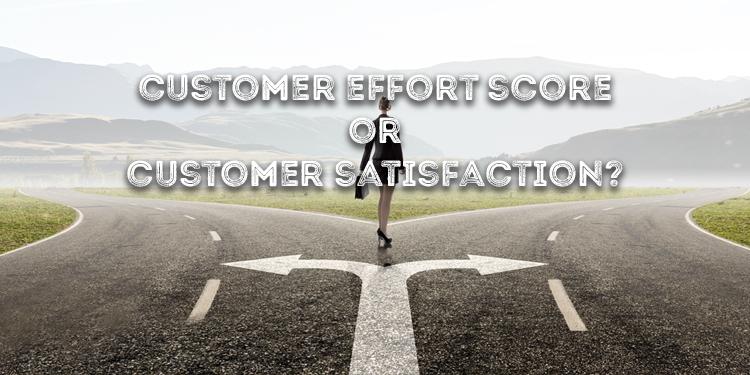 Customer Effort Score or Customer Satisfaction?