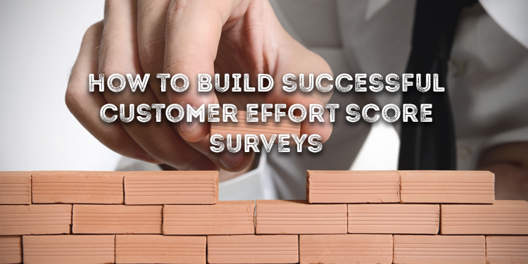How To Build Successful Customer Effort Score Surveys