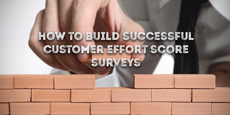 How To Build Successful Customer Effort Score Surveys