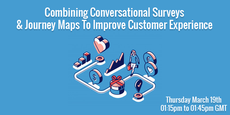 Webinar: Conversational Surveys & Journey Maps