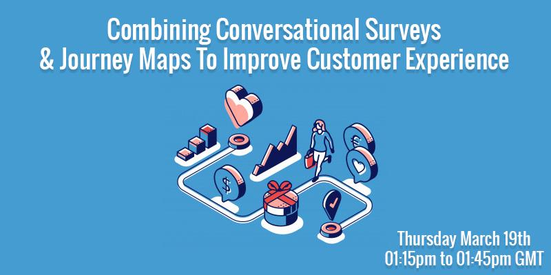 Webinar: Conversational Surveys & Journey Maps
