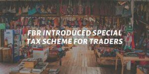 FBR Introduced Special Tax Scheme For Traders