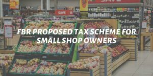 FBR Proposed Tax Scheme For Small Shop Owners