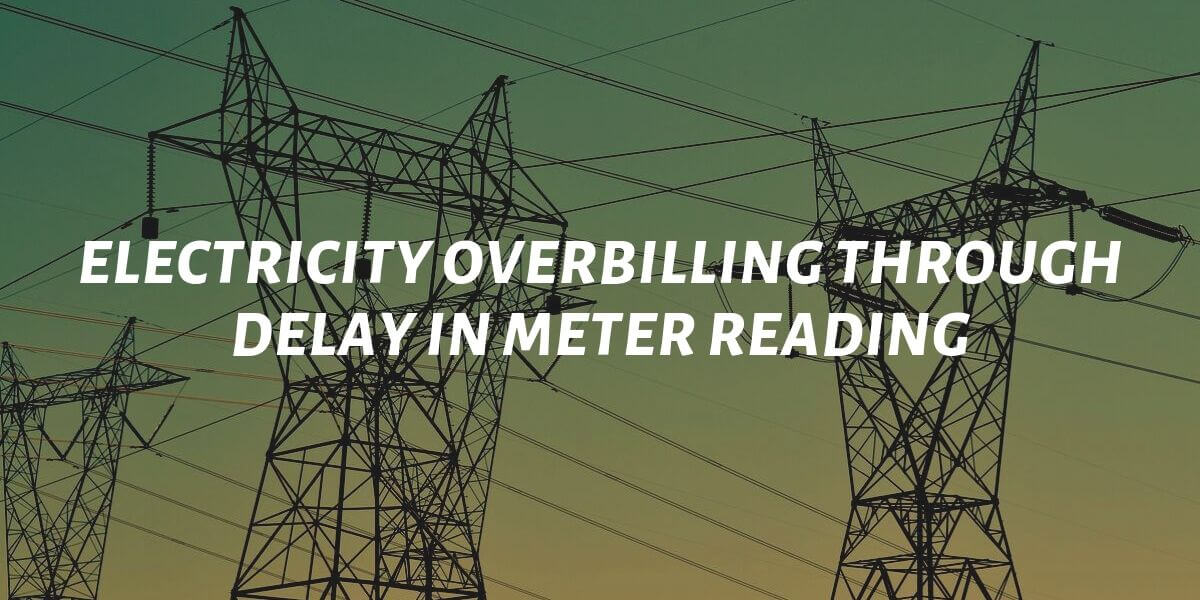 electricity overbilling through delay in meter reading