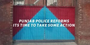 Punjab Police Reforms: Its Time To Take Some Action