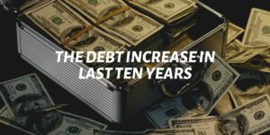 The Debt Increase In Last 10 Years [5 Reasons]