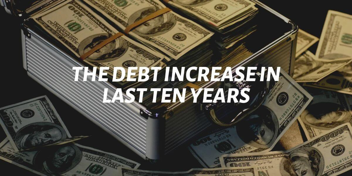 the debt increase in last ten years