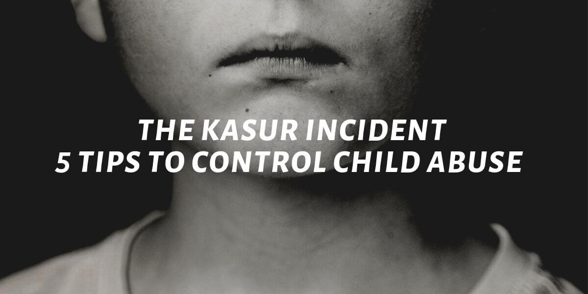 the kasur incident five tips to control child abuse