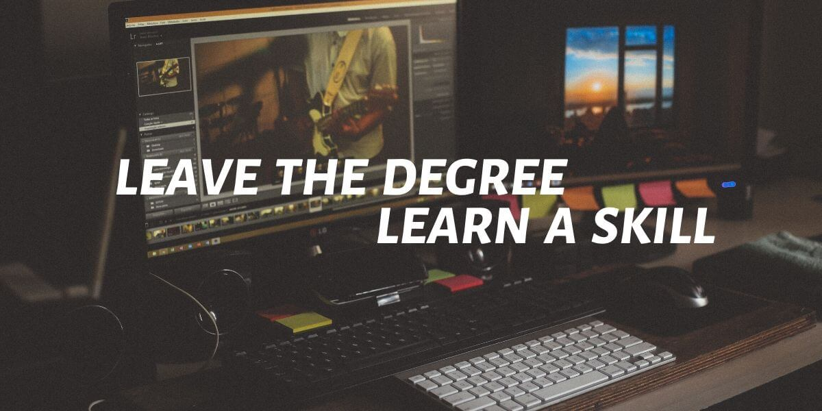 leave the degree and learn a skill