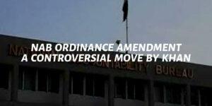 NAB Ordinance Amendment: A Controversial Move By Khan