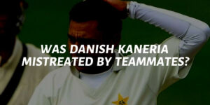 Was Danish Kaneria Mistreated By Teammates?
