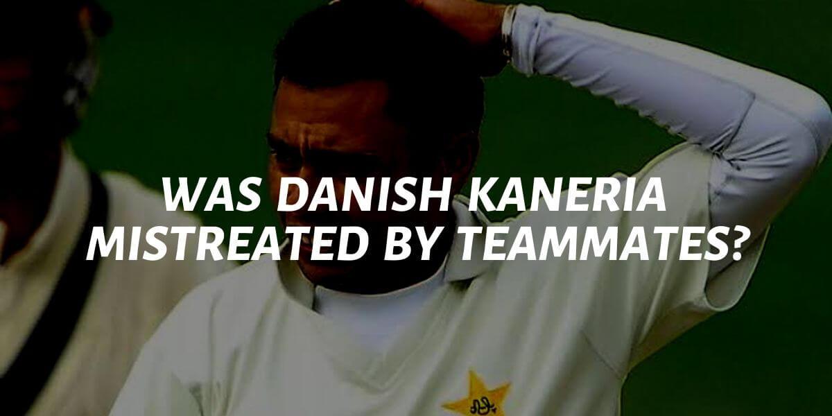 was danish kaneria mistreated by teammates