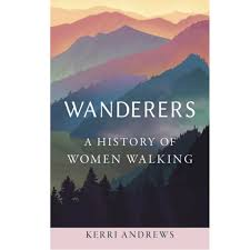 Wanderers: A History of Women Walking by Kerri Andrews - Mainstreet Trading