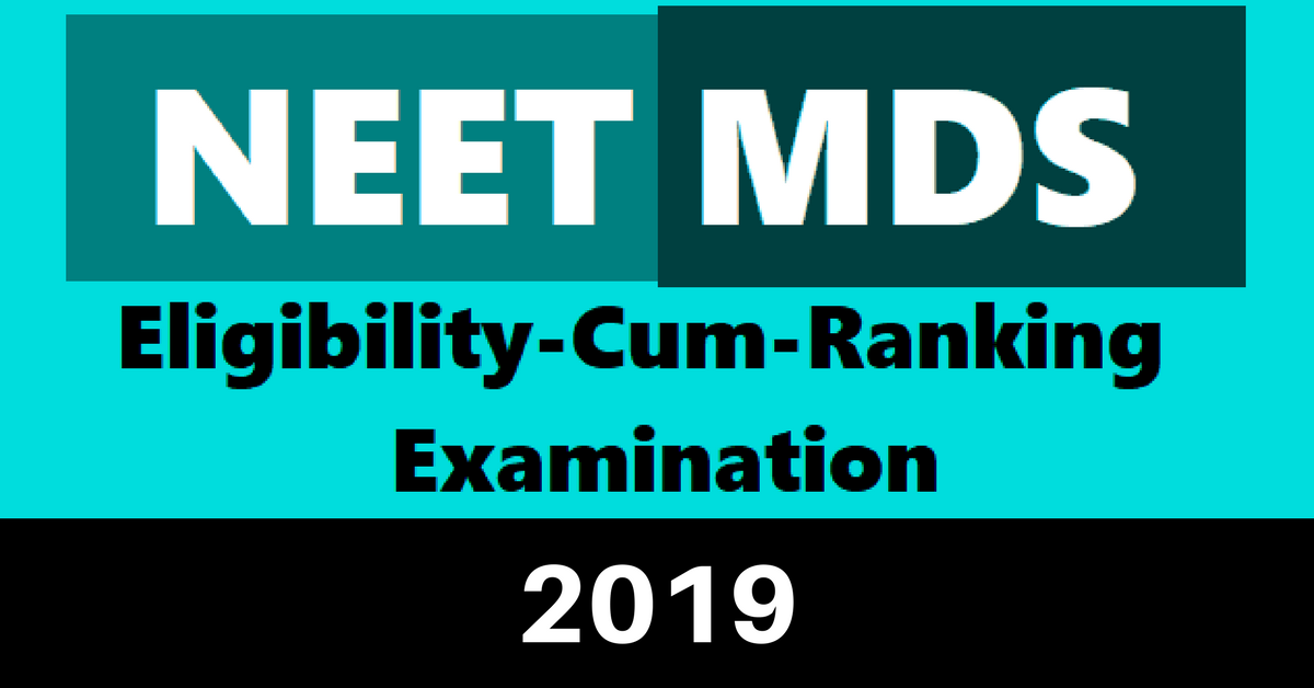 NEET MDS 2019 | Dates, Test Schedules, Eligibility, Admit Card | A Step-By-Step Process