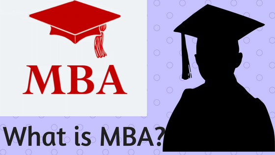 What is MBA? Types, Duration, Fees, Course Details, Methodology