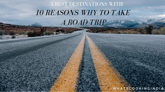 5 Best Destinations and 10 Reasons for a road trip