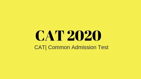 CAT 2020: Exam Date, Registration, Syllabus, Eligibility, Fees, Exam Pattern & Criteria