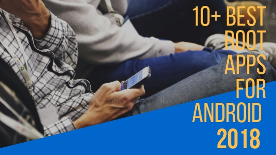10+ Best Rooting Apps To Root Android Phone Without PC/ Computer 2018