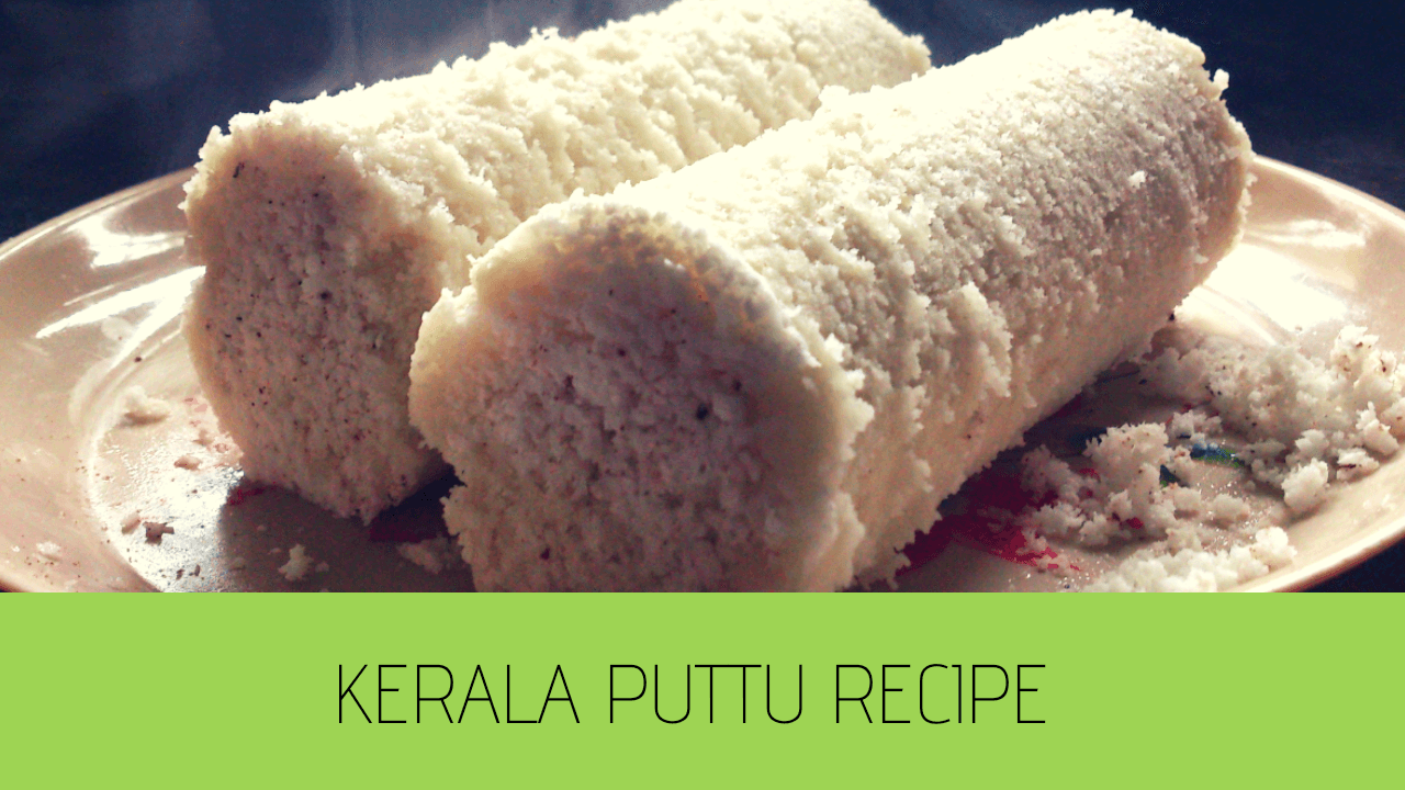 Kerala Puttu Recipe – How to Make Soft Kerala Puttu Recipe