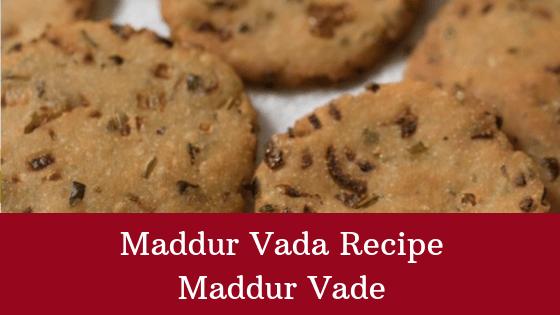 Maddur Vada Recipe – How To Make Maddur Vada?